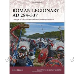 Roman Legionary AD 284-337: The Age of Diocletian and Constantine the Great (Warrior) Postaci historyczne pozostałe