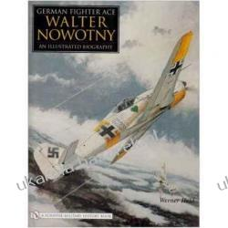 German Fighter Ace Walter Nowotny: An Illustrated Biography Werner Held Historyczne