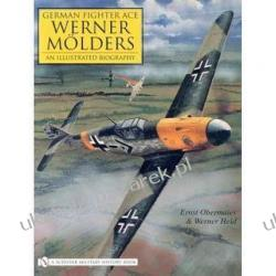 German Fighter Ace Werner Molders: An Illustrated Biography Ernst Obermaier; Werner Held