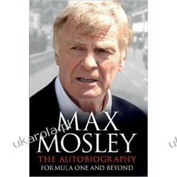 Formula One and Beyond: The Autobiography  Max Mosley