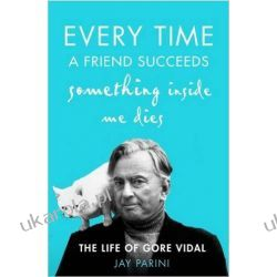 Every Time a Friend Succeeds Something Inside Me Dies: The Life of Gore Vidal Zagraniczne