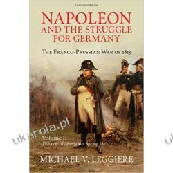 Napoleon and the Struggle for Germany 2 Volume Set: Napoleon and the Struggle for Germany: The Franco-Prussian War of 1813: Volume 1 (Cambridge Military Histories)