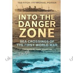 Into the Danger Zone: Sea Crossings of the First World War Pozostałe