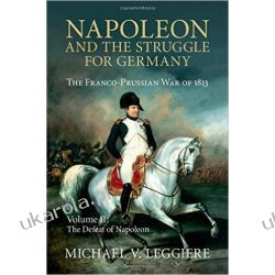 Napoleon and the Struggle for Germany 2 Volume Set: Napoleon and the Struggle for Germany: The Franco-Prussian War of 1813: Volume 2 (Cambridge Military Histories)