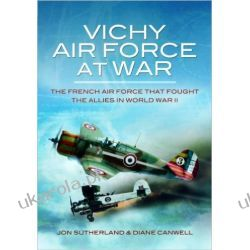 Vichy Air Force at War: The French Air Force That Fought the Allies in World War II Biografie, wspomnienia