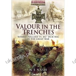 Valour in the Trenches!: 'Bombo' Pollard VC MC* DCM HAC in The Great War