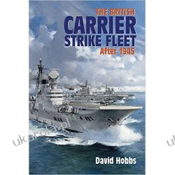 The British Carrier Strike Fleet: After 1945 Biografie, wspomnienia