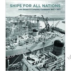 Ships for All Nations: John Brown & Company Clydebank 1847-1971 Dom - opracowania ogólne