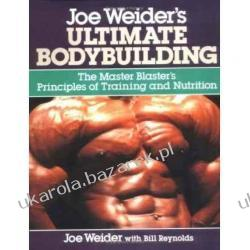 Joe Weider's Ultimate Bodybuilding: The Master Blaster's Principles of Training and Nutrition Architektura wnętrz