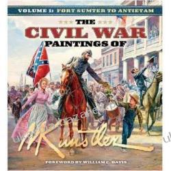 The Civil War Paintings of Mort Kunstler, Volume 1: Fort Sumter to Antietam Mort Kunstler Pozostałe