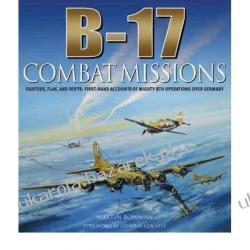 B-17: COMBAT MISSIONS Fighters, Flak, and Forts: First-hand Accounts of Mighty 8th Operations Over Germany Martin W. Bowman Pozostałe