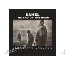 Sahel: The End of the Road (Series in Contemporary Photography) Pozostałe