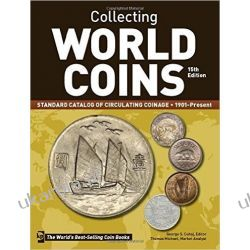 Collecting World Coins, 1901-Present: A Comprehensive Catalog to Circulating Coins Numizmatyka