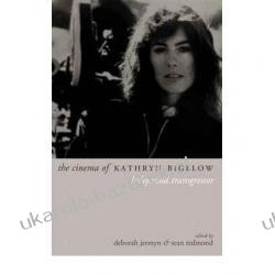 The Cinema of Kathryn Bigelow: Hollywood Transgressor Deborah Jermyn; Sean Redmond Zagraniczne