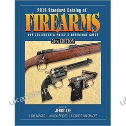 2016 Standard Catalog of Firearms: The Collector's Price & Reference Guide Pozostałe