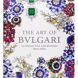 The Art of Bulgari: La Dolce Vita and Beyond, 1950 - 1990 Albumy i czasopisma