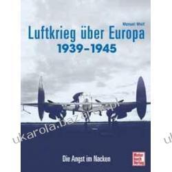 Der Luftkrieg über Europa 1939-1945 Die Angst im Nacken Manuel Wolf Pozostałe