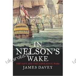 In Nelson's Wake: The Navy and the Napoleonic Wars Pozostałe