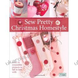 Sew Pretty Christmas Homestyle: Over 35 Irresistible Projects to Fall in Love with Pozostałe