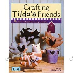 Crafting Tilda's Friends: 30 Unique Projects Featuring Adorable Creations from Tilda
