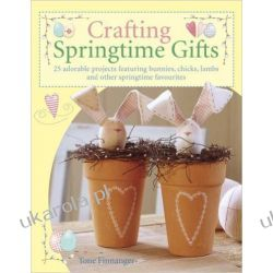 Crafting Springtime Gifts: 25 Adorable Projects Featuring Bunnies, Chicks, Lambs and Other Springtime Favourites Kalendarze ścienne