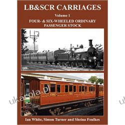 LB&SCR Carriages: Volume 1: Four- and Six-Wheeled Ordinary Passenger Stock Kolej, pojazdy szynowe