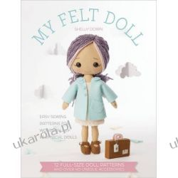 My Felt Doll: Easy sewing patterns for wonderfully whimsical dolls Pozostałe
