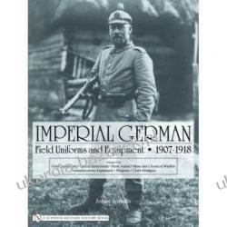 IMPERIAL GERMAN FIELD UNIFORMS AND EQUIPMENT 1907-1918 Field Equipment, Optical Instruments, Body Armor, Mine And Chemical Warfare, Communications Equipment, Weapons, Cloth Headgear