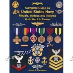 Complete Guide to United States Navy Medals, Badges and Insignia: World War II to Present James G. Thompson Odznaki i odznaczenia