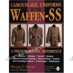 Camouflage Uniforms of the Waffen-SS: A Photographic Reference Michael D. Beaver; J. F. Borsarello