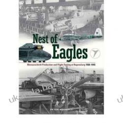 Nest of Eagles: Messerschmitt Production and Flight-testing at Regensburg 1936-1945  Peter Schmoll Pozostałe