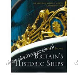 Britain's Historic Ships: The Ships That Shaped the Nation: A Complete Guide  Paul Brown