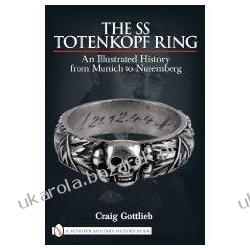 THE SS TOTENKOPF RING An Illustrated History from Munich to Nuremberg Craig Gottlieb