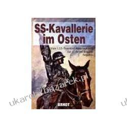 SS-Kavalerie im Osten Vom 1. SS-Totenkopf-Reiterregiment zur SS-Reiter-Brigade Fegelein Kawaleria