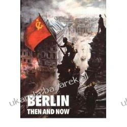 Berlin Then and Now Tony Le Tissier, Winston G. Ramsey Historyczne