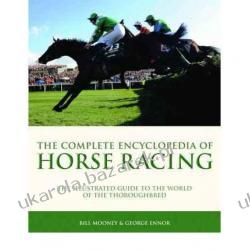 The Complete Encyclopedia of Horse Racing: The Illustrated Guide to the World of the Thoroughbred  Bill Mooney, George Ennor Sztuka, malarstwo i rzeźba