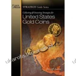 Collecting and Investing Strategies for United States Gold Coins Jeff Ambio Kalendarze ścienne