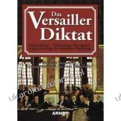 Das Versailler Diktat: Vorgeschichte. Vollständiger Vertragstext. Gegenvorschläge der deutschen Regierung Pozostałe
