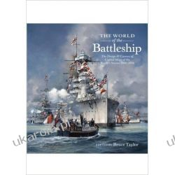 The World of the Battleship: The Design and Careers of Capital Ships of the World s Navies 1900-1950 Angielski