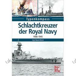 Schlachtkreuzer der Royal Navy: 1908-1945 Ingo Bauernfeind Urządzanie i dekorowanie