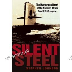 Silent Steel: The Mysterious Death of the Nuclear Attack Sub USS Scorpion Pozostałe