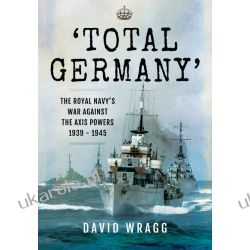 Total Germany The Royal Navy's War Against the Axis Powers 1939 - 1945 Pozostałe