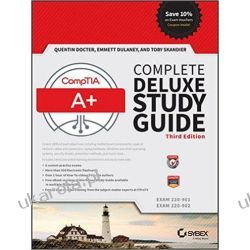 CompTIA A+ Complete Deluxe Study Guide: Exams 220-901 and 220-902 Internet, komputery