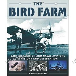The Bird Farm: Carrier Aviation and Naval Aviators--A History and Celebration Pozostałe