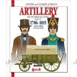 French Artillery and Gribeauval System - Volume 3 - (Officers and Soldiers)