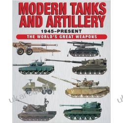 Modern Tanks and Artillery 1945-Present (The World's Great Weapons) Historyczne