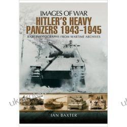 Hitler's Heavy Panzers 1943 -1945 (Images of War) Kalendarze ścienne