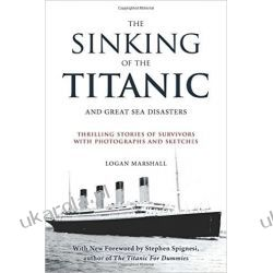 The Sinking of the Titanic and Great Sea Disasters: Thrilling Stories of Survivors with Photographs and Sketches Pozostałe