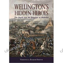 Wellington's Hidden Heroes: The Dutch and the Belgians at Waterloo Biografie, wspomnienia
