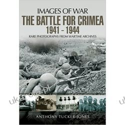The Battle for the Crimea 1941 - 1944: Rare Photographs from Wartime Archives (Images of War)  Kalendarze ścienne